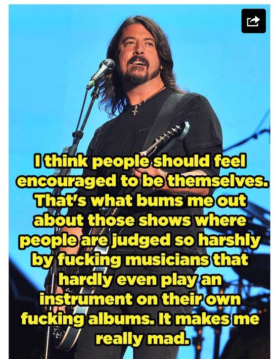 Copy&Paste following link for article this quote is from http://www.buzzfeed.com/perpetua/best-dave-grohl-quotes-ever?utm_content=buffer6dbf5&utm_medium=social&utm_source=twitter.com&utm_campaign=buffer#.fl6ggoEW7J     CONT ..not allow music industry to become all one hit wonders&lose the roots of music. Also, when I read this quote, it makes me think of differences already in majority of musicians of this generation compared to before 90s, musicians too often lack not only instrumental CONT