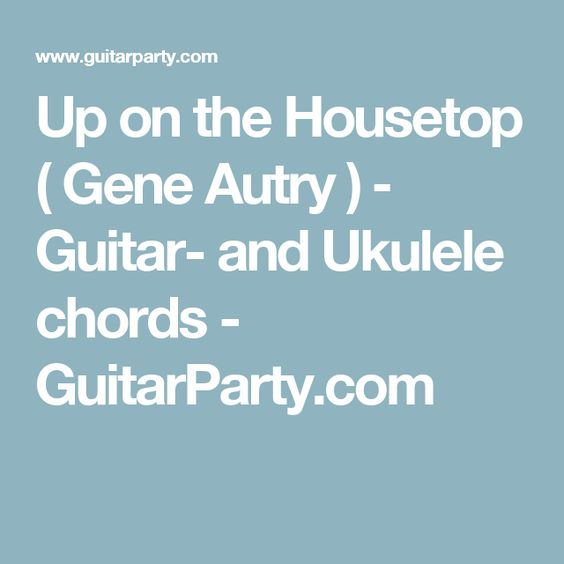 Ukulele ukulele chords up on the housetop : Up on the Housetop ( Gene Autry ) ‒ Guitar- and Ukulele chords ...