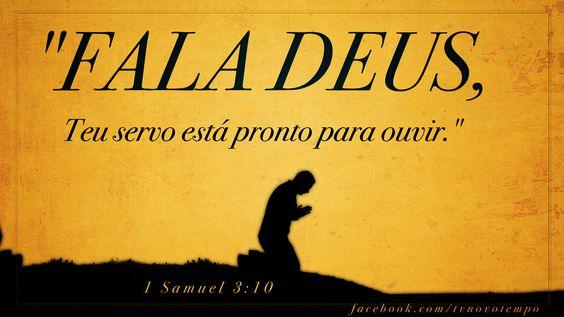 """O Senhor voltou a chamá-lo como nas outras vezes: """"Samuel, Samuel!"""" Samuel disse: """"Fala, pois o teu servo está ouvindo"""". 1 Samuel 3:10"""