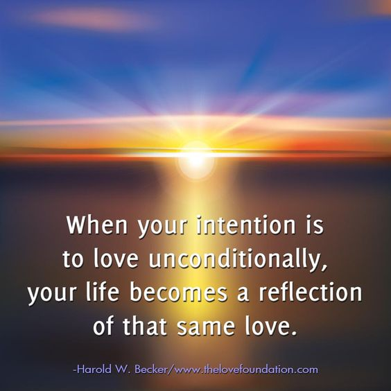 When your intention is to love unconditionally, your life becomes a reflection of that same love.-Harold W. Becker #UnconditionalLove