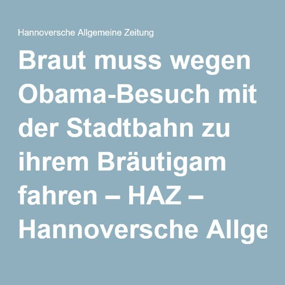 Braut muss wegen Obama-Besuch mit der Stadtbahn zu ihrem Bräutigam fahren – HAZ – Hannoversche Allgemeine