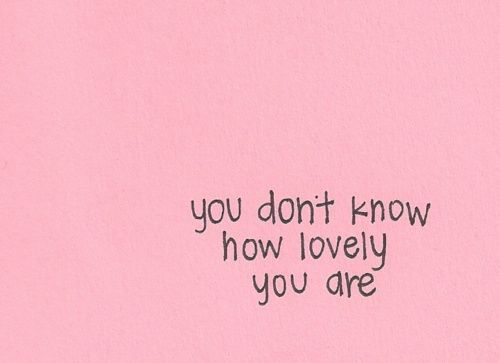 You don't know how lovely you are...  ...But I do ♥ #quotes