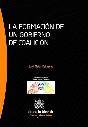 La formación de un gobierno de coalición / Jordi Matas Dalmases Valencia : Tirant lo Blanch, 2015, 207 p.