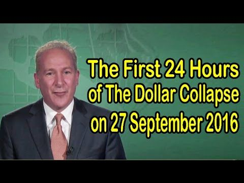 Peter Schiff : The First 24 Hours of The Dollar Collapse on 27 September 2016 - YouTube