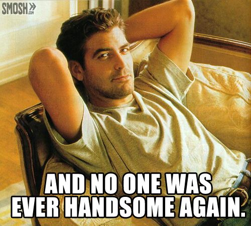 And no one was ever handsome again