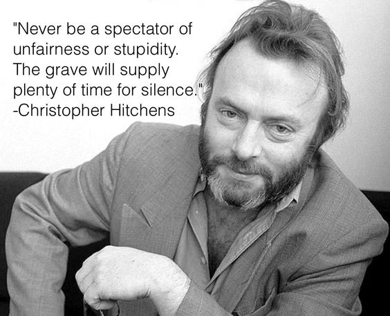 """Never be a spectator of unfairness..."" Christopher Hitchens [1127x914] quotesart /u/brown3jh - Imgur"
