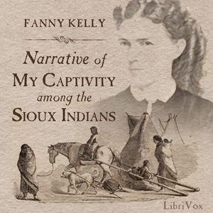 https://librivox.org/narrative-of-my-captivity-by-fanny-kelly/ Biography, American