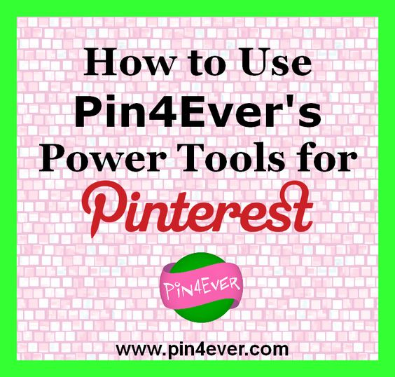 How to Use Pin4Ever's Power Tools for Pinterest. A guide to the toolbar, buttons, links, and features.