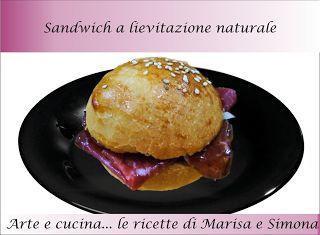Arte e cucina...le ricette di Marisa e Simona: Sandwich a lievitazione naturale