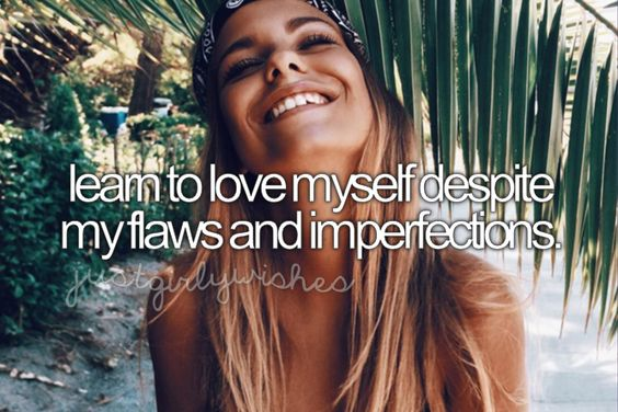 LIFE - || learn to love myself despite my flaws and imperfections xx ||