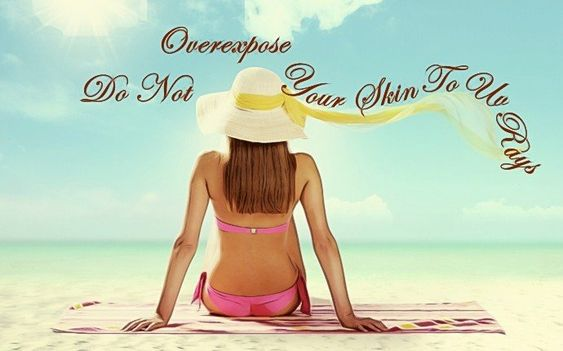 do not overexpose your skin to uv rays