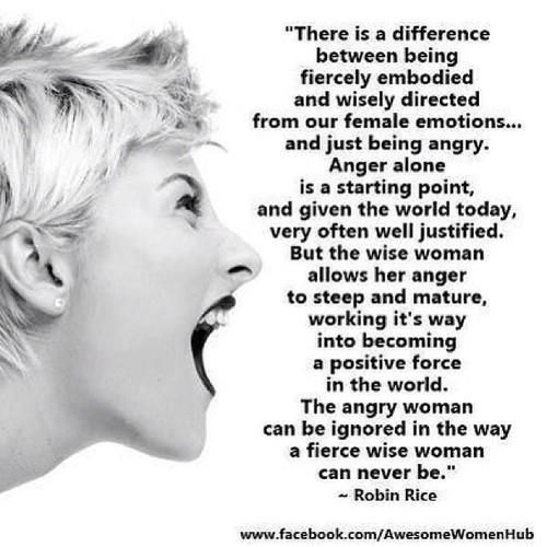 The angry woman can be ignored in the way a fierce wise women can never be. #feminism