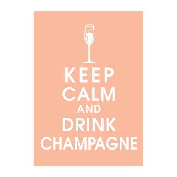 Keep Calm And Drink Champagne, (APRICOT BLUSH featured) 5x7 Poster-Buy 3 and get 1 FREE. $8.49, via Etsy.