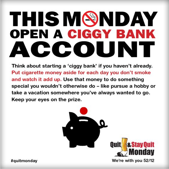 How about opening a ciggy bank account on Monday? You can use the money you saved from quitting smoking to buy things off of your wishlist.