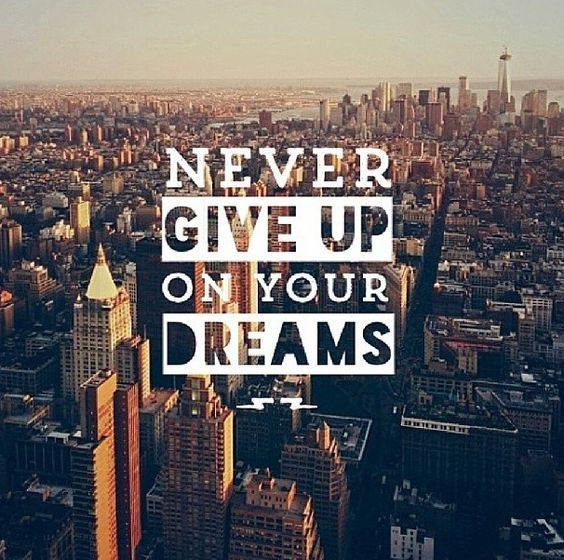 Never Give Up On Your Dreams Dream Pictures New York Quotes City Quotes