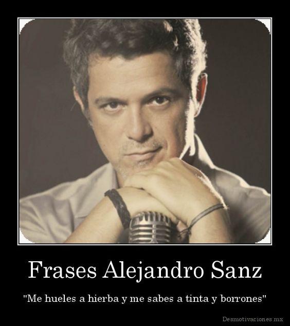 """Frases Alejandro Sanz - """"Me hueles a hierba y me sabes a tinta y ..."""