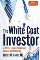 The White Coat Investor: A Doctor's Guide To Personal Finance And