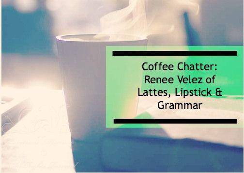 Coffee Chatter: Renee Velez of Lattes, Lipstick & Grammar