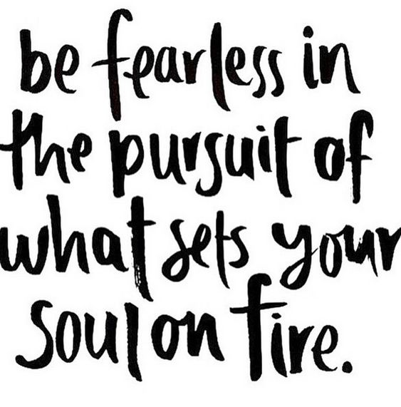 be fearless in the pursuit of what sets your soul on fire #fearless #quote #inspiration: