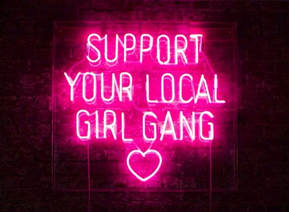 Support your local girl gang | If you are female, you gotta...and males should too, because we support them, and always have. It's not a gender that's the asshole, it's an asshole! Boycott Assholes!...and since the 5 males on the Supreme Court ruled a corporation has religious beliefs, that are against women's healthcare, boycott them too!