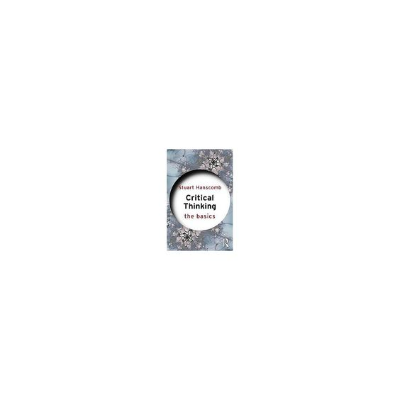 Critical Thinking : The Basics (Paperback) (Stuart Hanscomb)