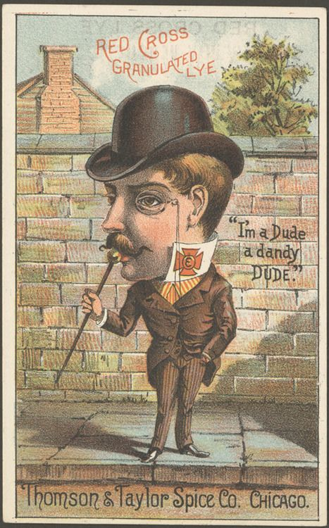 """An advertisement for lye, 1900, Chicago. According to etymology sources, the word """"dude"""" originally was used when mentioning som..."""