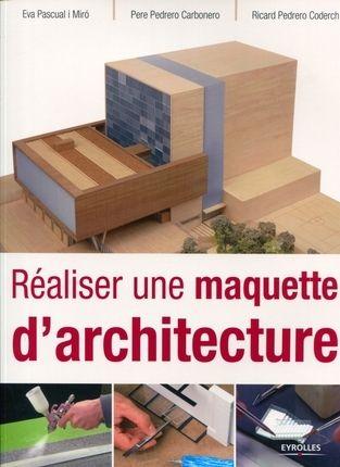 Réaliser une maquette d'architecture - Eva Pascual i Miró, Pere... - Librairie Eyrolles