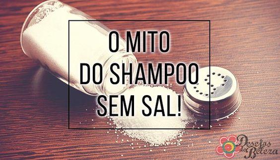 O mito do shampoo sem sal - Desejos de Beleza