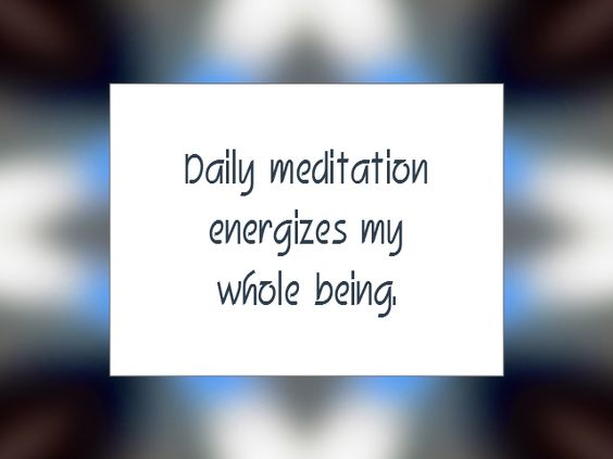 "Daily Affirmation for January 27, 2016 #affirmation #inspiration - ""Daily meditation energizes my whole being."":"