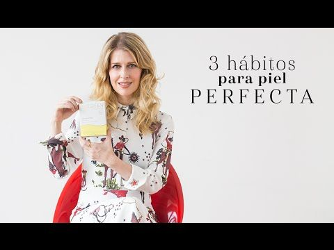 3 HÁBITOS PARA PIEL PERFECTA 3 hábitos para piel perfecta | The Beauty Effect