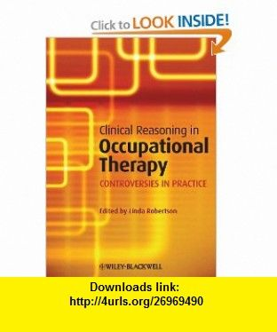 Clinical Reasoning in Occupational Therapy Controversies in Practice (9781405199445) Linda Robertson , ISBN-10: 140519944X  , ISBN-13: 978-1405199445 ,  , tutorials , pdf , ebook , torrent , downloads , rapidshare , filesonic , hotfile , megaupload , fileserve