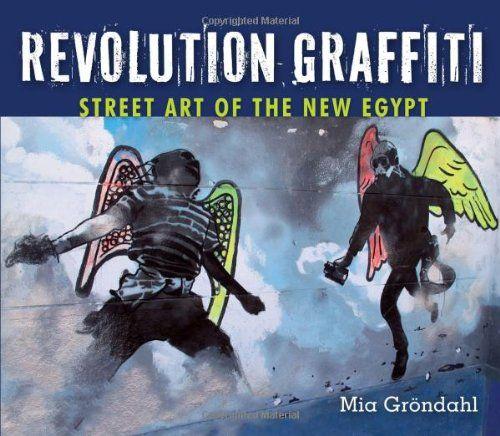 Revolution Graffiti: Street Art of the New Egypt by Mia Gröndahl