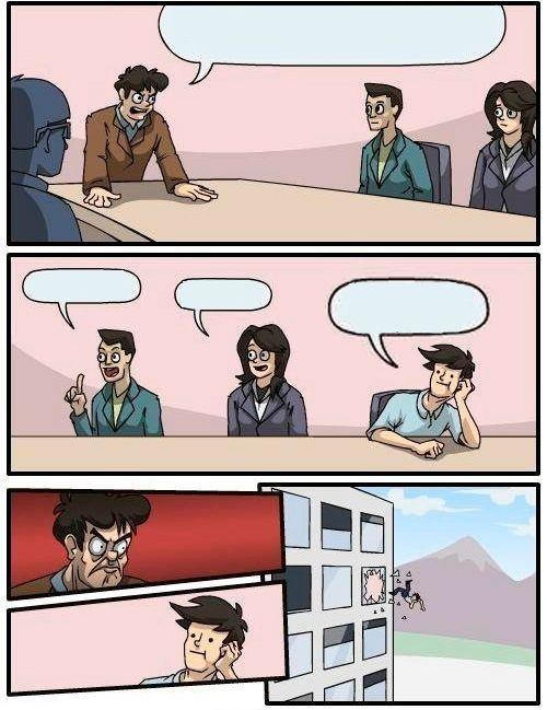 Imgflip Boardroom Meeting Suggestion Blank Meme Template Imgflip 3781857d Resumesample Resumefor Memes Niantic Funny Memes