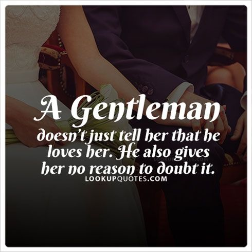 A Gentleman Doesn T Just Tell Her That He Loves Her He Also Gives Her No Reason To Doubt It Realman Quotes Doubt Quotes Quotes Doubts In A Relationship