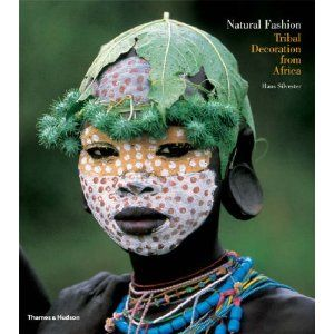 """Natural Fashion: Tribal Decoration from Africa"" by author & photographer Hans Silvester. ""In this stunning collection of photographs, Silvester (Ethiopia: Peoples of the Omo Valley) celebrates the unique art of the Surma and Mursi tribes of the Omo Valley, on the borders of Ethiopia, Kenya and Sudan."" by Publishers Weekly. via Amazon"