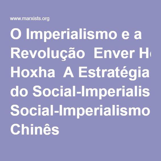 O Imperialismo e a Revolução  Enver Hoxha  A Estratégia do Social-Imperialismo Chinês