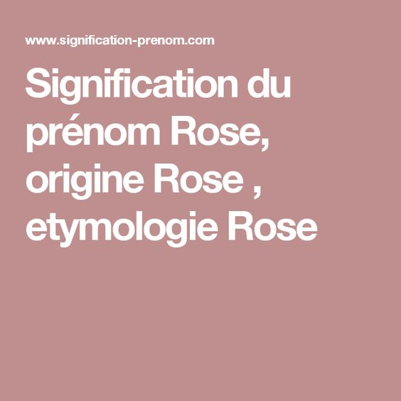 Signification du prénom Rose, origine Rose , etymologie Rose