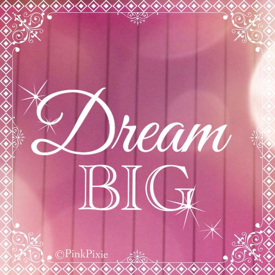 All dreams should be BIG