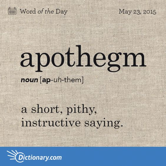 Apothegm (n) ..a short, pithy, instructive saying: