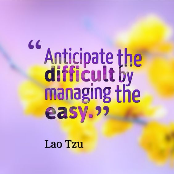 """Anticipate the difficult by managing the easy."" #LaTzu #Inspirational #Quotes @Candidman"