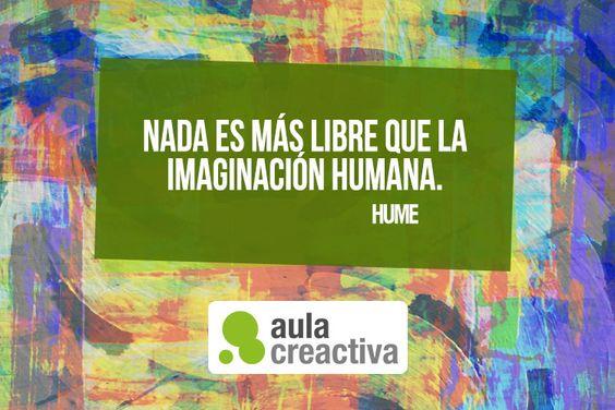 """Pensamiento Creactivo: """"Nada es más libre que la imaginación humana"""" (Hume)"""