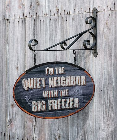 'I'm The Quiet Neighbor with the Big Freezer' Wall Sign #zulily #zulilyfinds