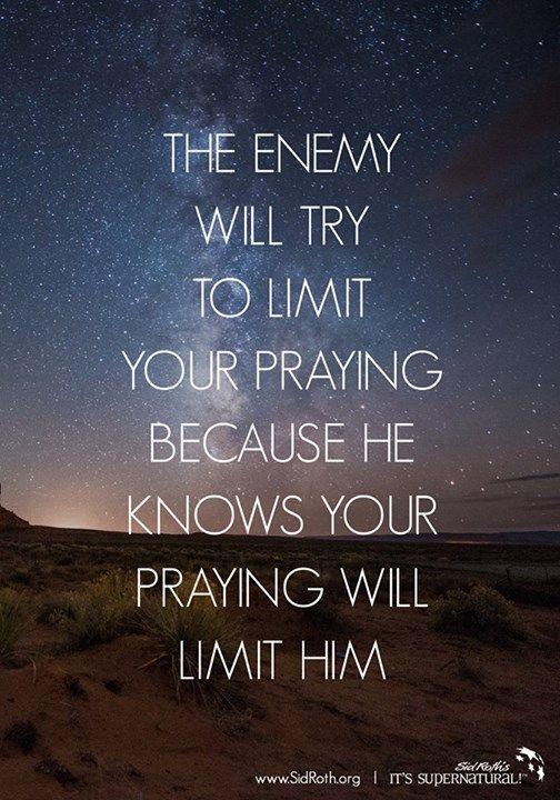 O inimigo irá tentar limitar sua oracao porque ele sabe que sua oracao irá limitar ele.