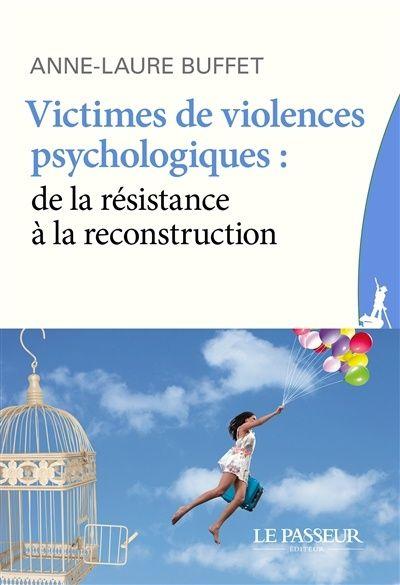 Victimes de violences psychologiques : de la résistance à la reconstruction / Anne-Laure Buffet.  Éditions Le Passeur (4).