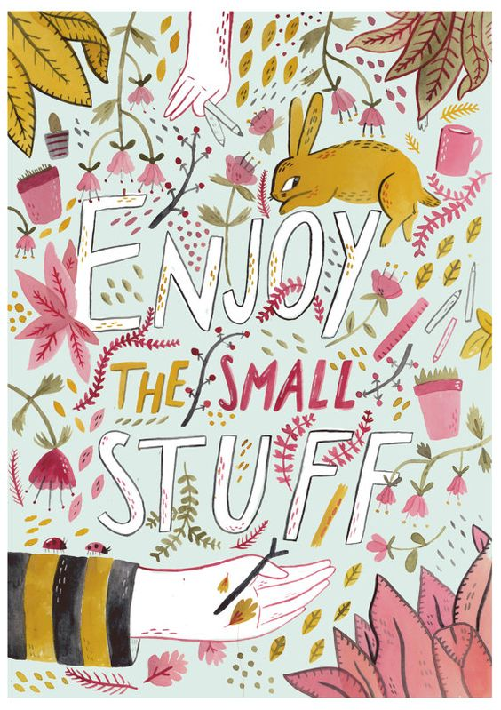 Stay positive with this helpful reminder to enjoy the small stuff.: