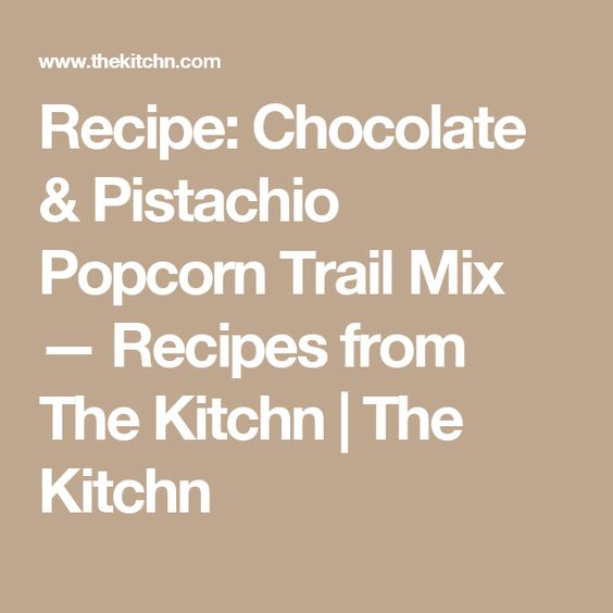 Recipe: Chocolate & Pistachio Popcorn Trail Mix — Recipes from The Kitchn | The Kitchn
