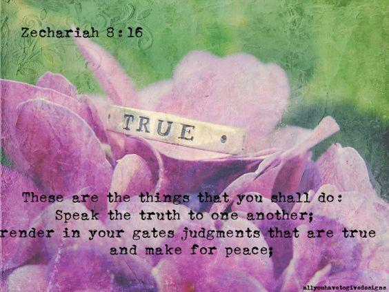 Eis o que devem fazer: Falem somente a verdade uns com os outros, e julguem retamente em seus tribunais; Zacarias 8:16
