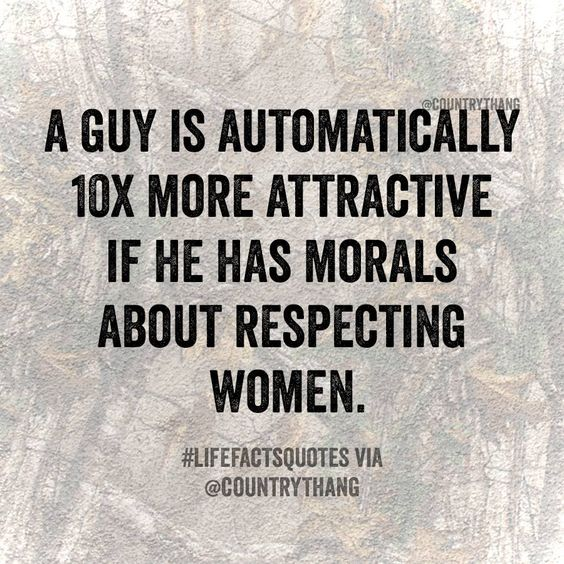 A guy is automatically 10x more attractive if he has morals about respecting women.#lifefactquotes #countrythang #countrythangquotes #countryquotes #countrysayings