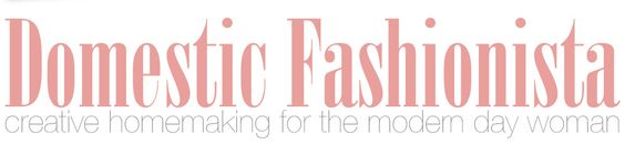 Domestic Fashionista - Creative Homemaking for the Modern Woman