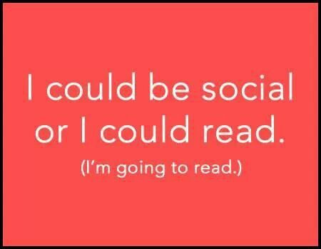 I could be social or I could read.